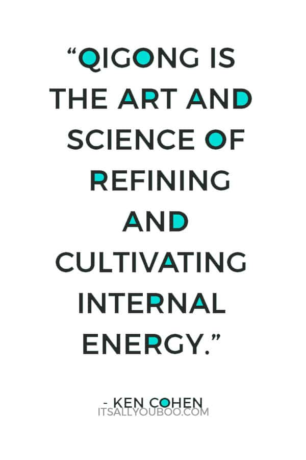 """Qigong is the art and science of refining and cultivating internal energy."" ― Ken Cohen"