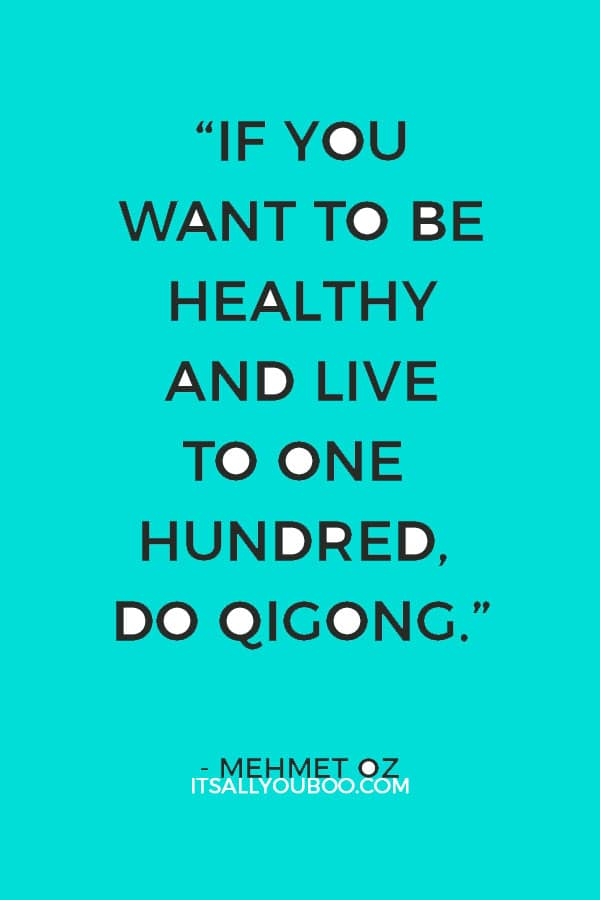 """If you want to be healthy and live to one hundred, do qigong."" ― Mehmet Oz"