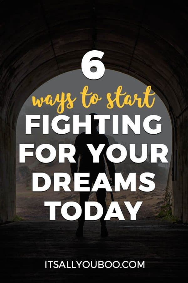 6 Ways to Start Fighting for Your Dreams