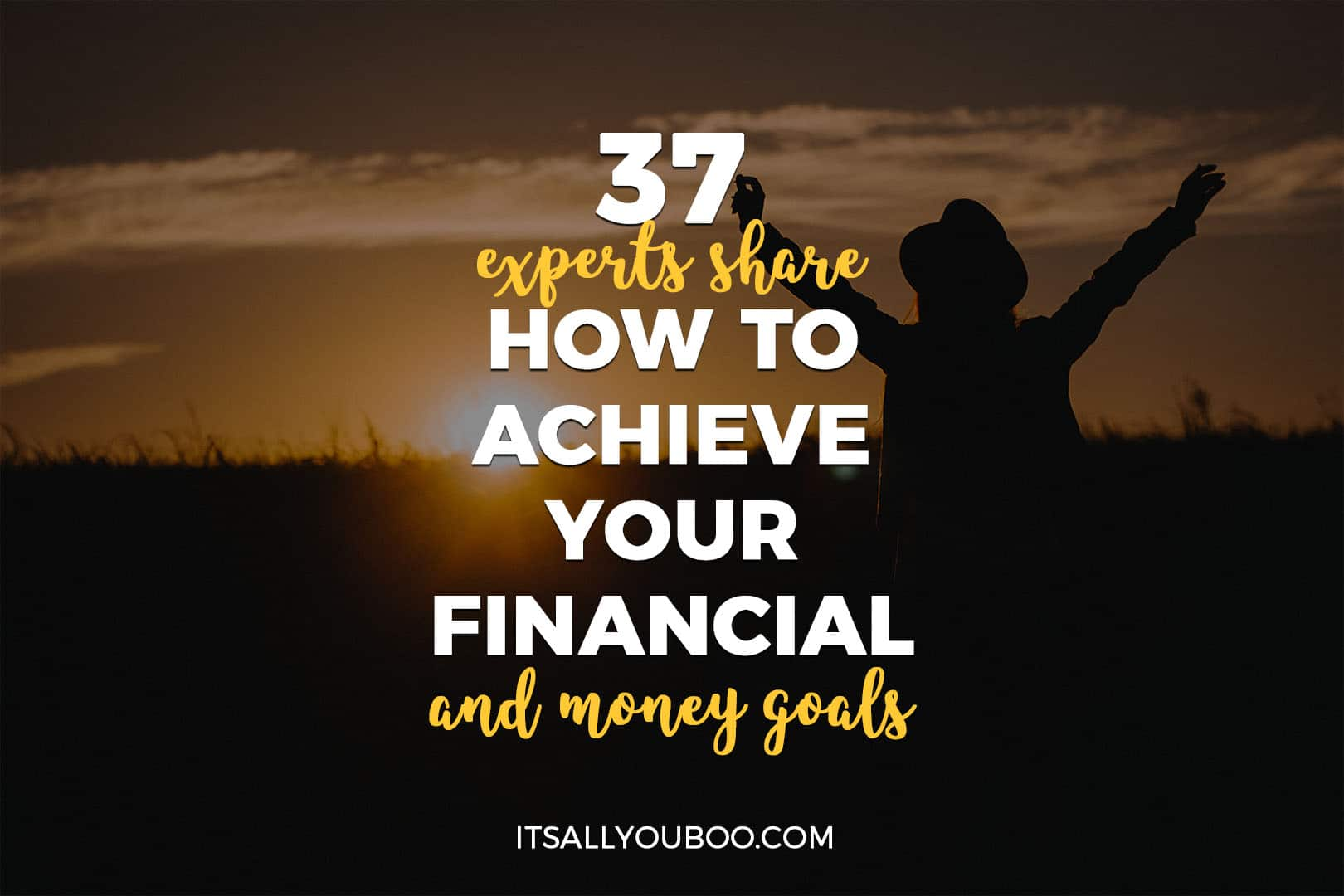 37 Experts Share How to Achieve Your Financial and Money Goals