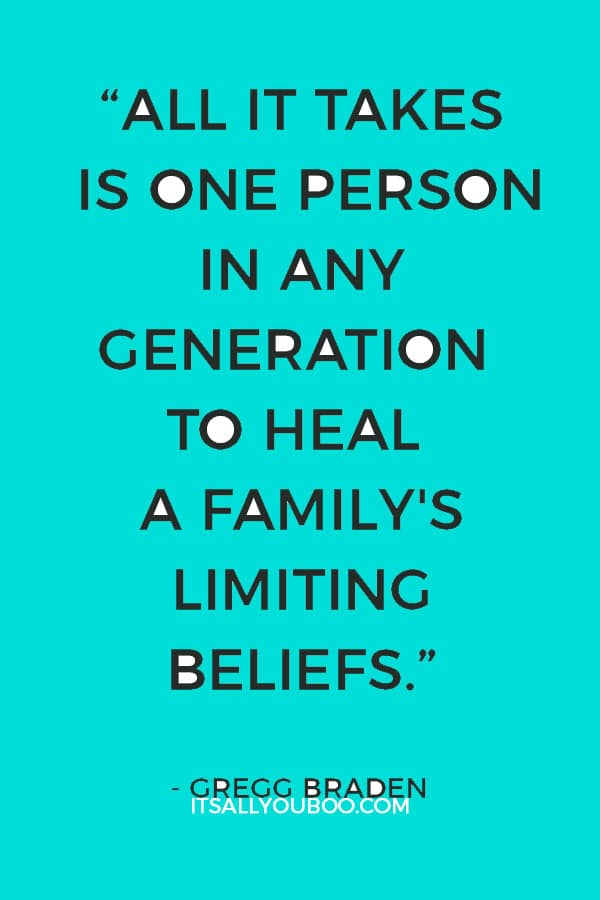 """All it takes is one person in any generation to heal a family's limiting beliefs."" – Gregg Braden"