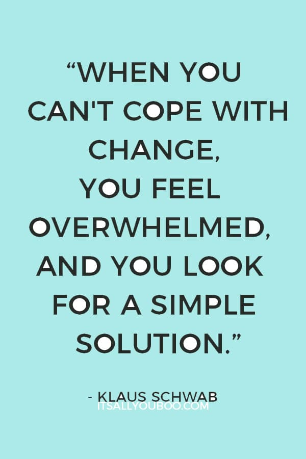 """When you can't cope with change, you feel overwhelmed, and you look for a simple solution."" – Klaus Schwab"