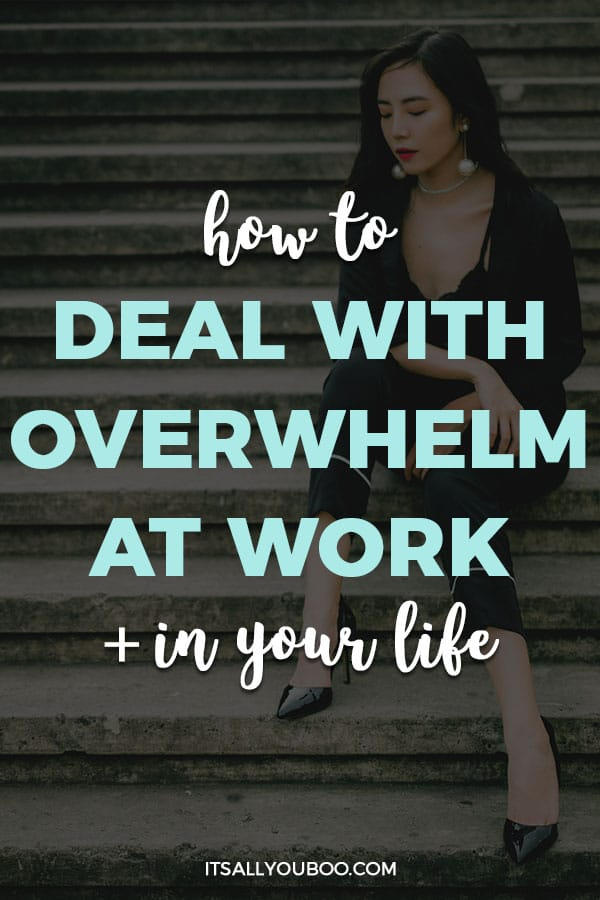 How to Deal With Overwhelm at Work and In Your Life