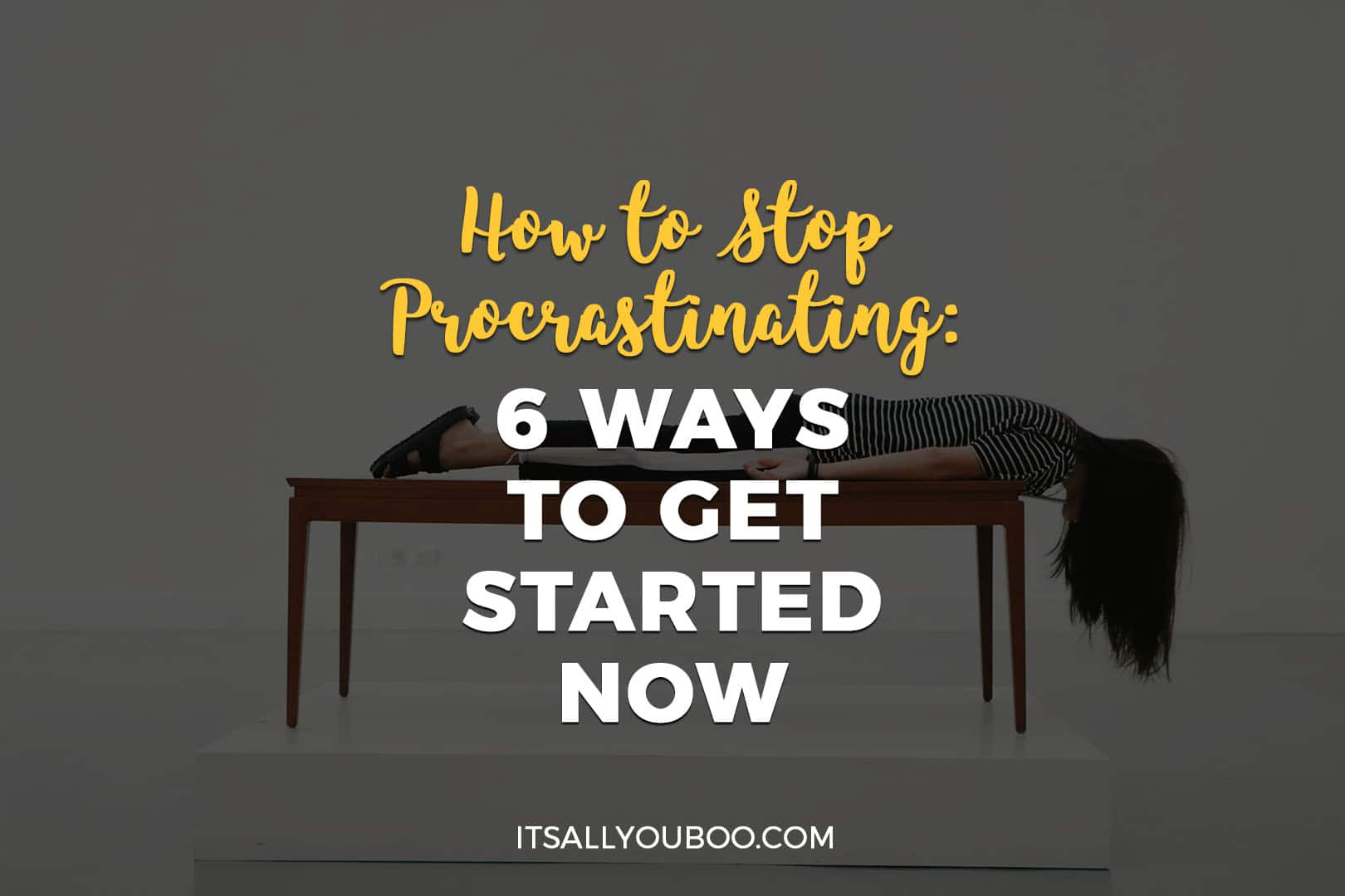 How to Stop Procrastinating: 6 Ways to Get Started Now