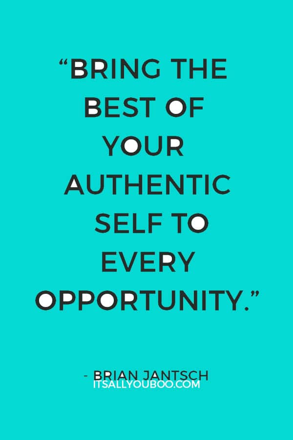 """Bring the best of your authentic self to every opportunity."" – Brian Jantsch"