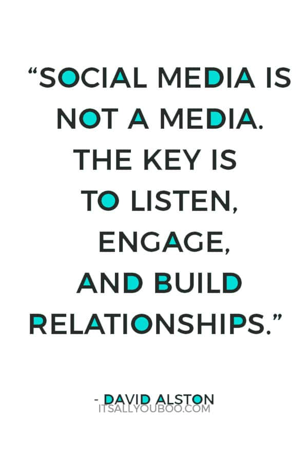"""Social media is not a media. The key is to listen, engage, and build relationships."" – David Alston"