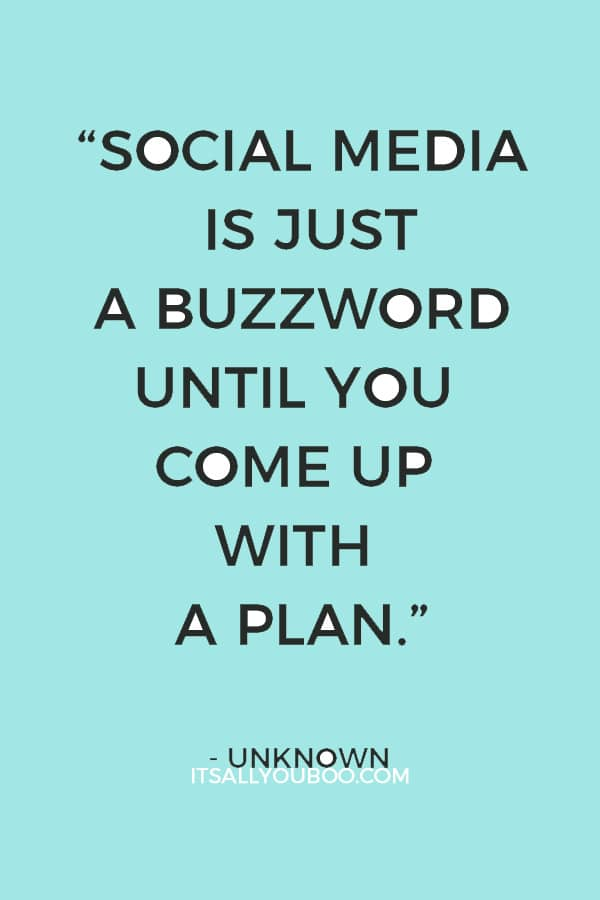 """Social media is just a buzzword until you come up with a plan."" – Unknown"