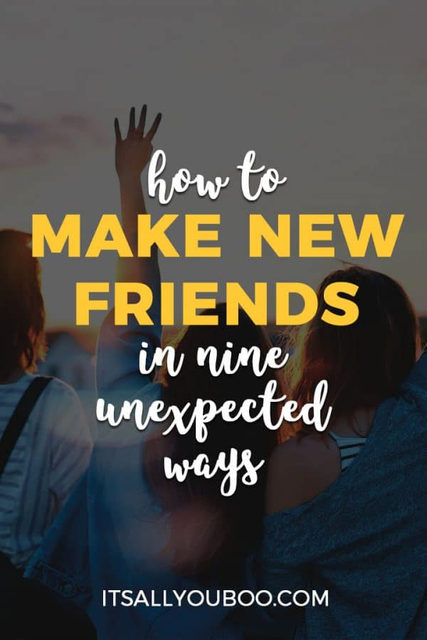 How to Make New Friends in 9 Unexpected Ways