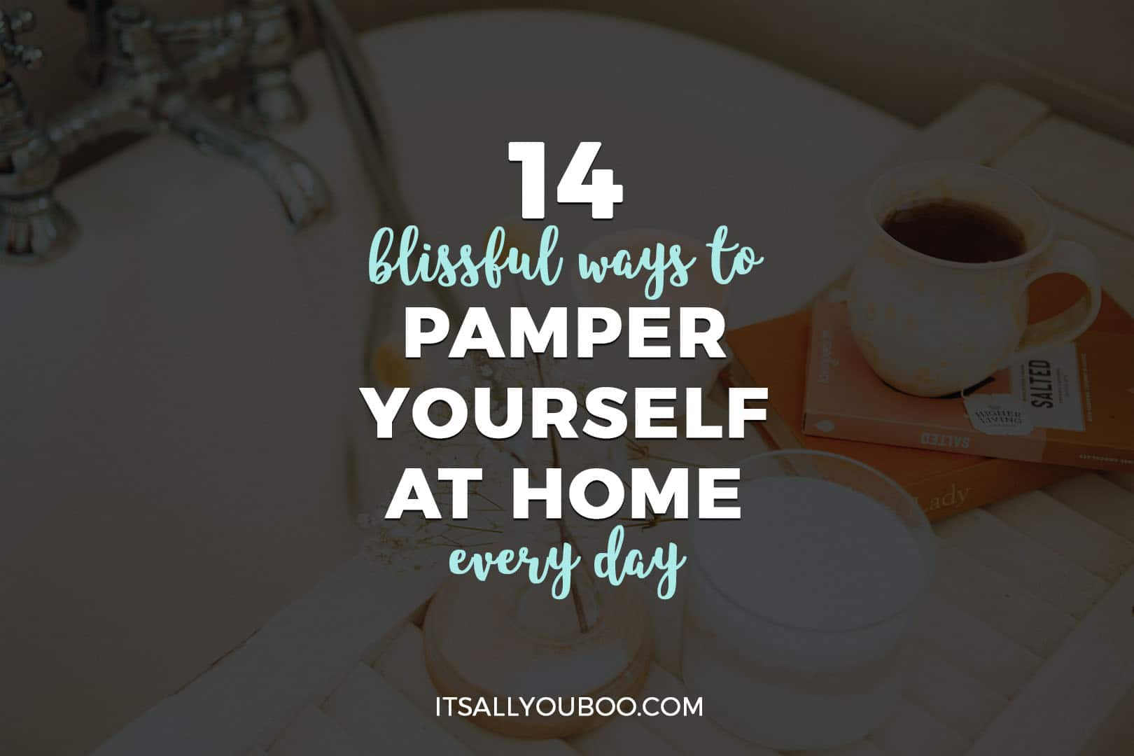 14 Blissful Ways to Pamper Yourself at Home Every Day