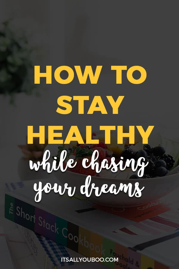 How to Stay Healthy While Chasing Your Dreams
