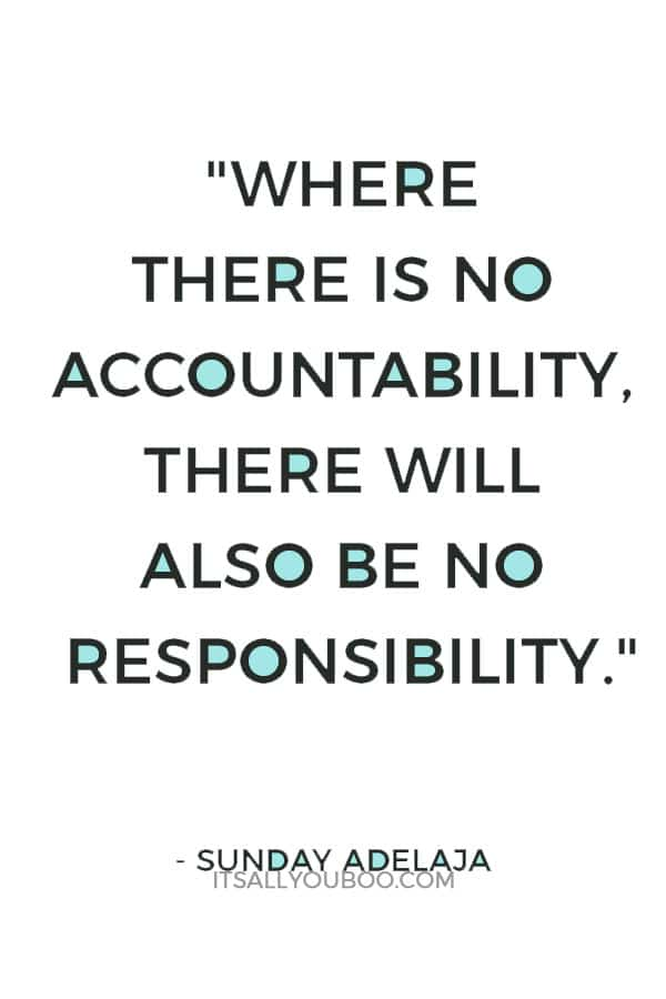 """Where there is no accountability, there will also be no responsibility."" ― Sunday Adelaja"