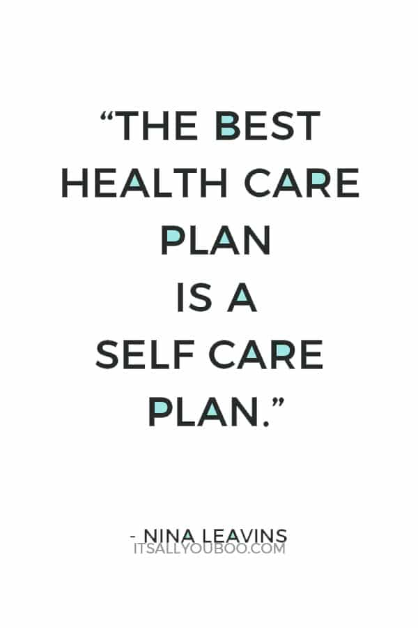 """The best health care plan is a self care plan."" – Nina Leavins"