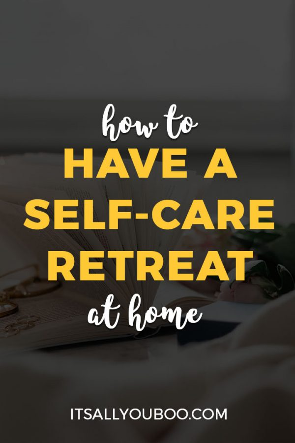 How to Have a Self Care Retreat at Home