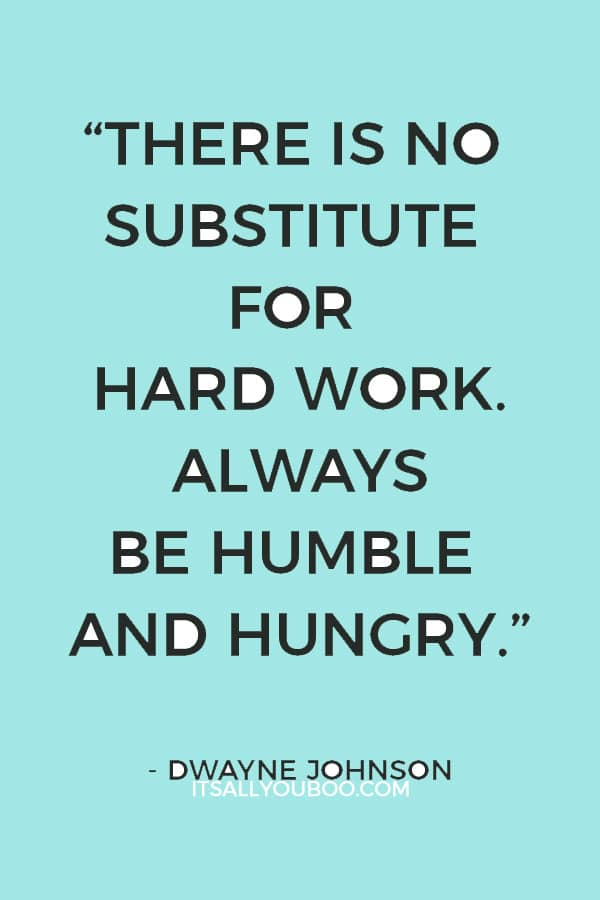 """There is no substitute for hard work. Always be humble and hungry."" — Dwayne Johnson"