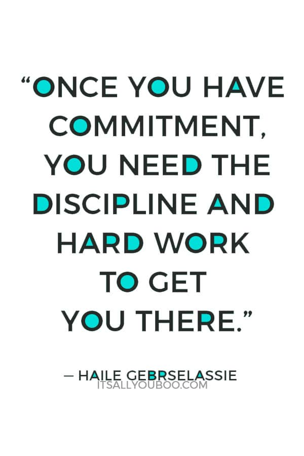 """Once you have commitment, you need the discipline and hard work to get you there."" — Haile Gebrselassie"