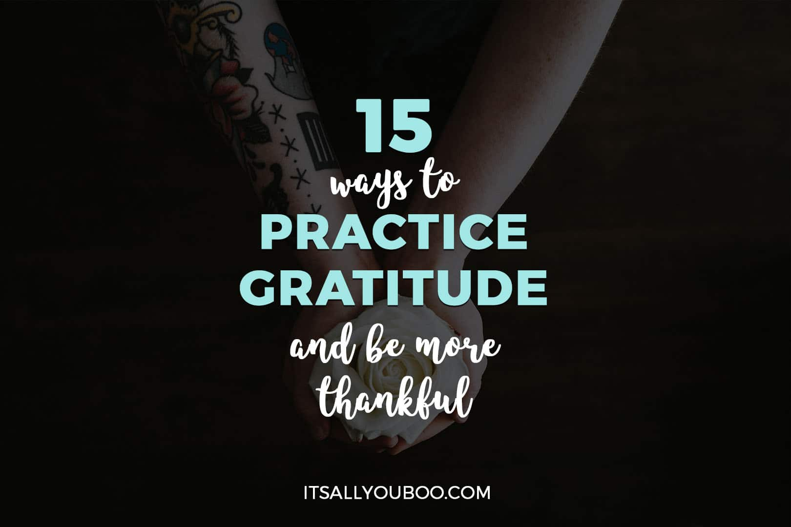 15 Ways to Practice Gratitude and Be More Thankful