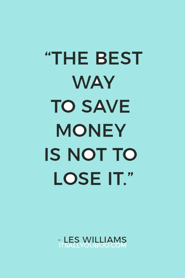 """""""The best way to save money is not to lose it."""" – Les Williams"""