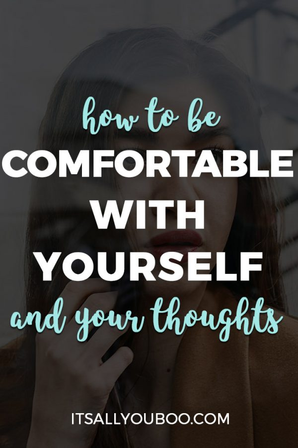 How to be Comfortable with Yourself and Your Thoughts