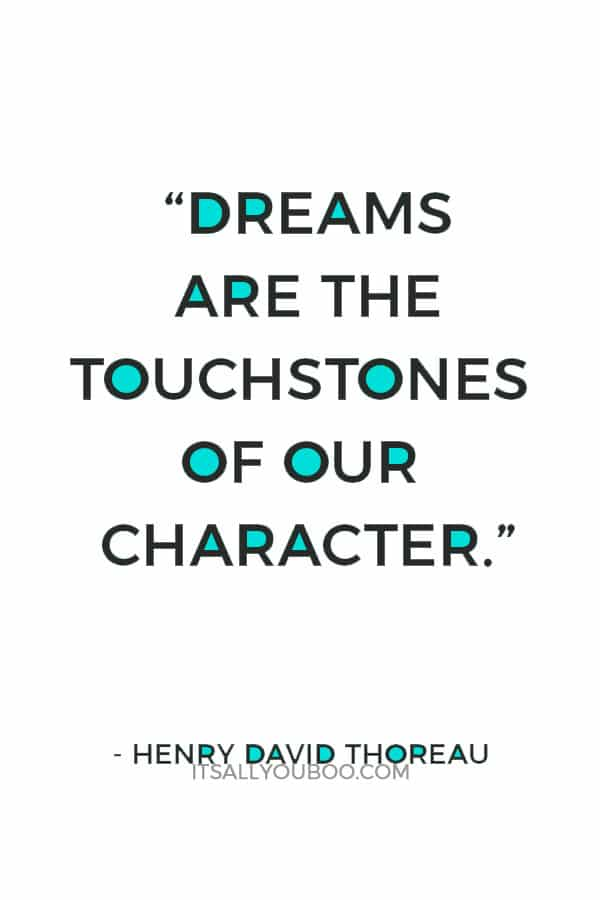 """Dreams are the touchstones of our character."" ― Henry David Thoreau"