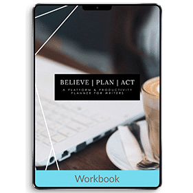 Believe, Plan, Act: A Platform + Productivity Planner for Writers (Workbook)