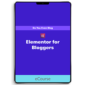 Elementor for Bloggers (eCourse)