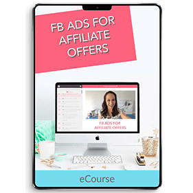 FB Ads for Affiliate Offers: Boost your Affiliate Earnings with a Brilliant Ads Strategy (eCourse)