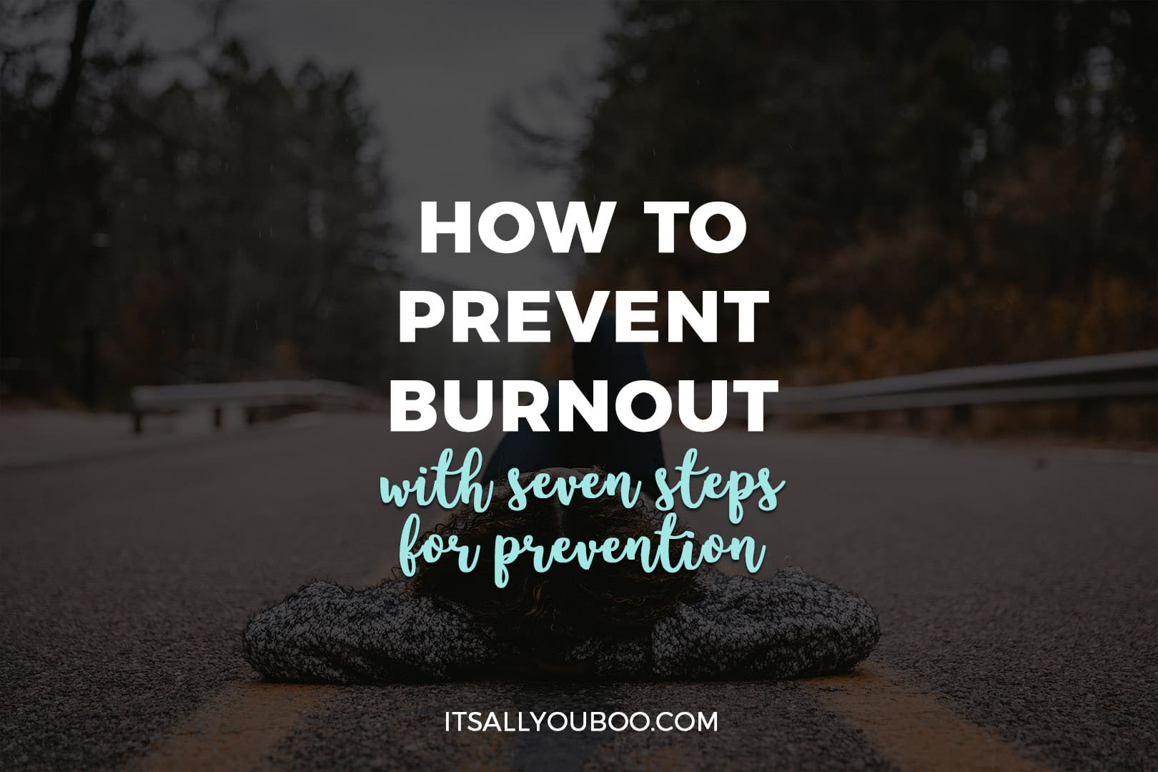 How to Prevent Burnout with 7 Steps for Prevention