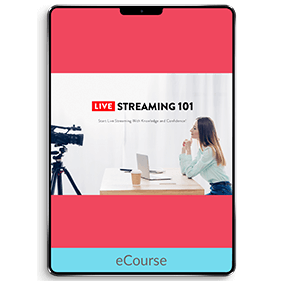 Live Streaming 101: Start Live Streaming with Knowledge and Confidence (eCourse)