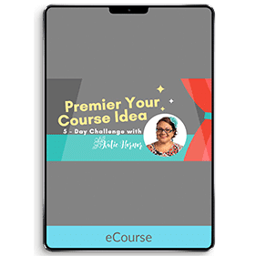 Premier Your Course Idea (eCourse)
