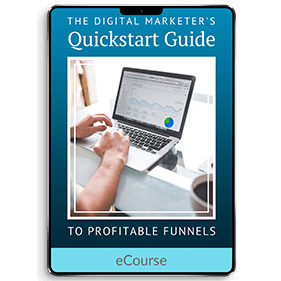 The Digital Marketer's Quickstart Guide to Profitable Funnels