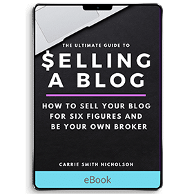 The Ultimate Guide to Selling a Blog: How to Sell Your Blog for Six Figures and Be Your Own Broker (eBook)