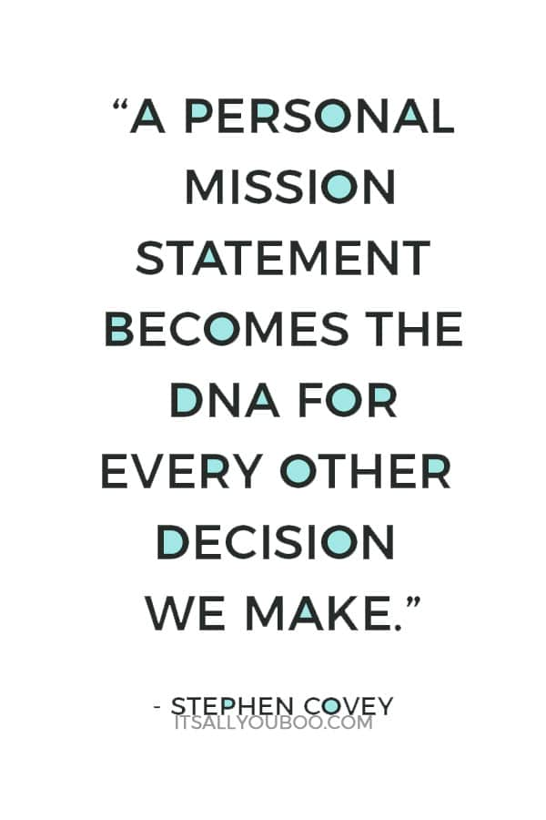 """A personal mission statement becomes the DNA for every other decision we make."" ― Stephen Covey"