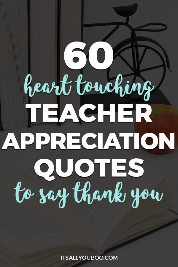 60 Heart Touching Teacher Appreciation Quotes To Say Thank You It S All You Boo