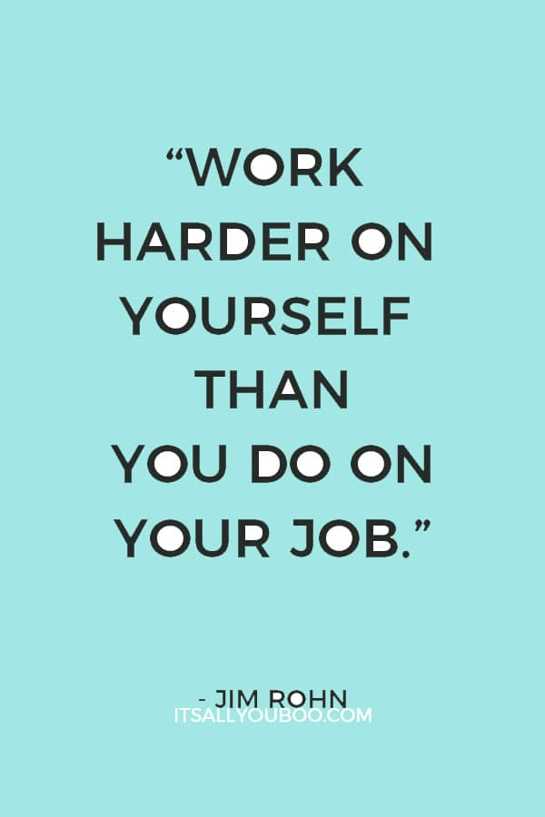 """Work harder on yourself than you do on your job."" — Jim Rohn"