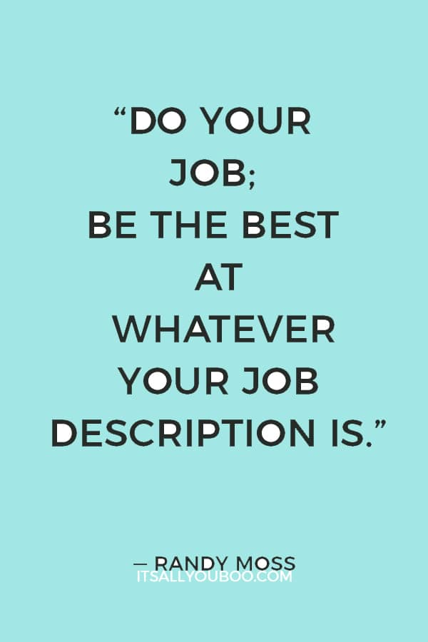 """Do your job; be the best at whatever your job description is."" — Randy Moss"