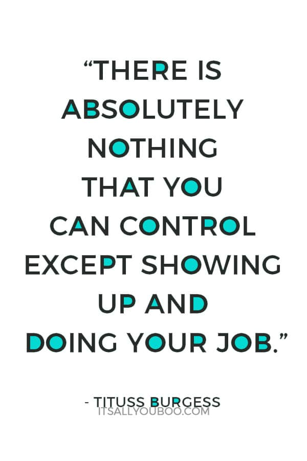 """There is absolutely nothing that you can control except showing up and doing your job."" — Tituss Burgess"