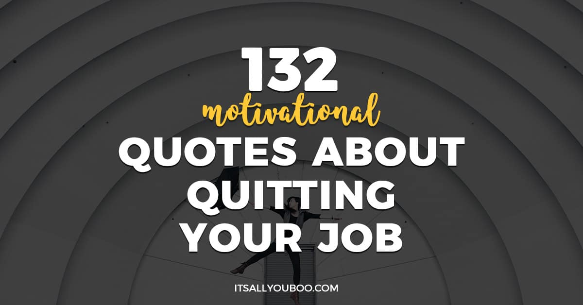 132 Motivational Quotes About Quitting Your Job It S All You Boo