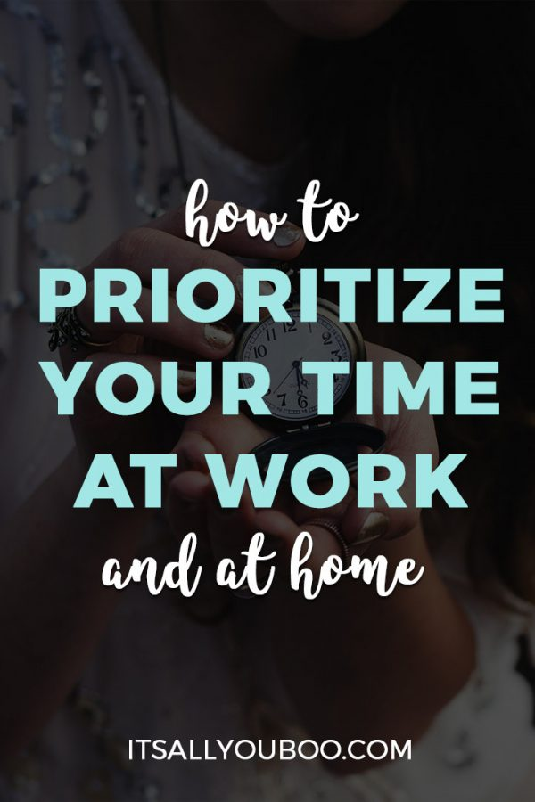How to Prioritize Your Time at Work and Home