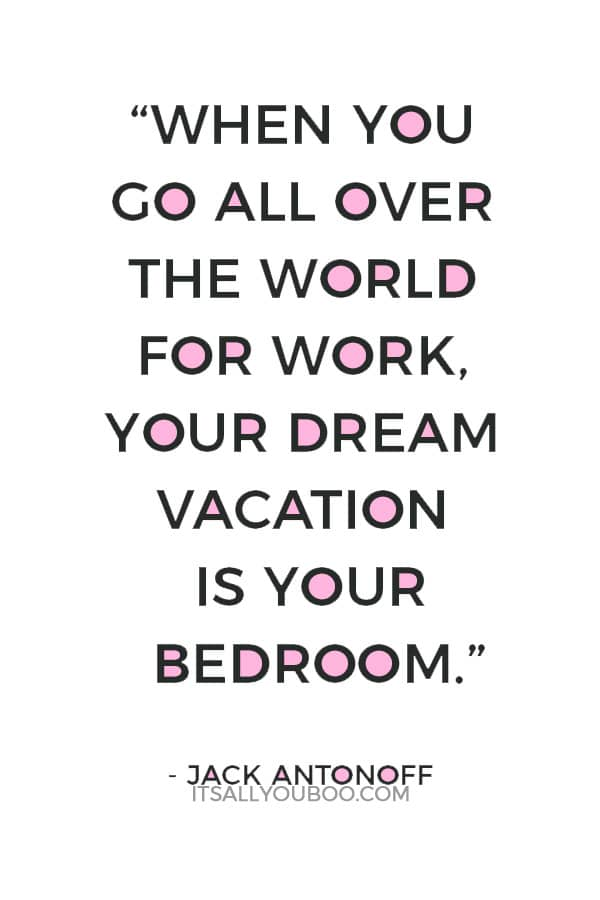 """""""When you go all over the world for work, your dream vacation is your bedroom."""" – Jack Antonoff"""