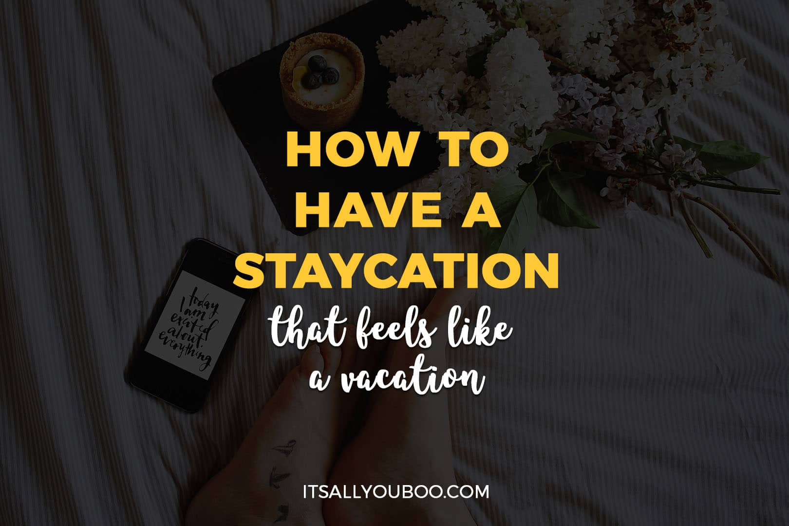 How to Have a Staycation that Feels Like a Vacation