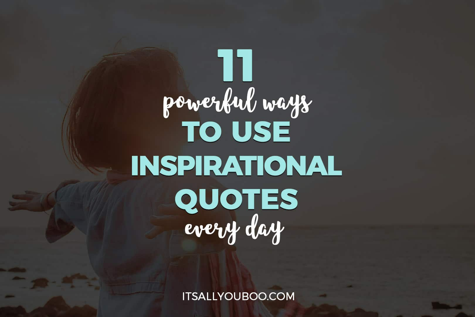 11 Powerful Ways to Use Inspirational Quotes Every Day