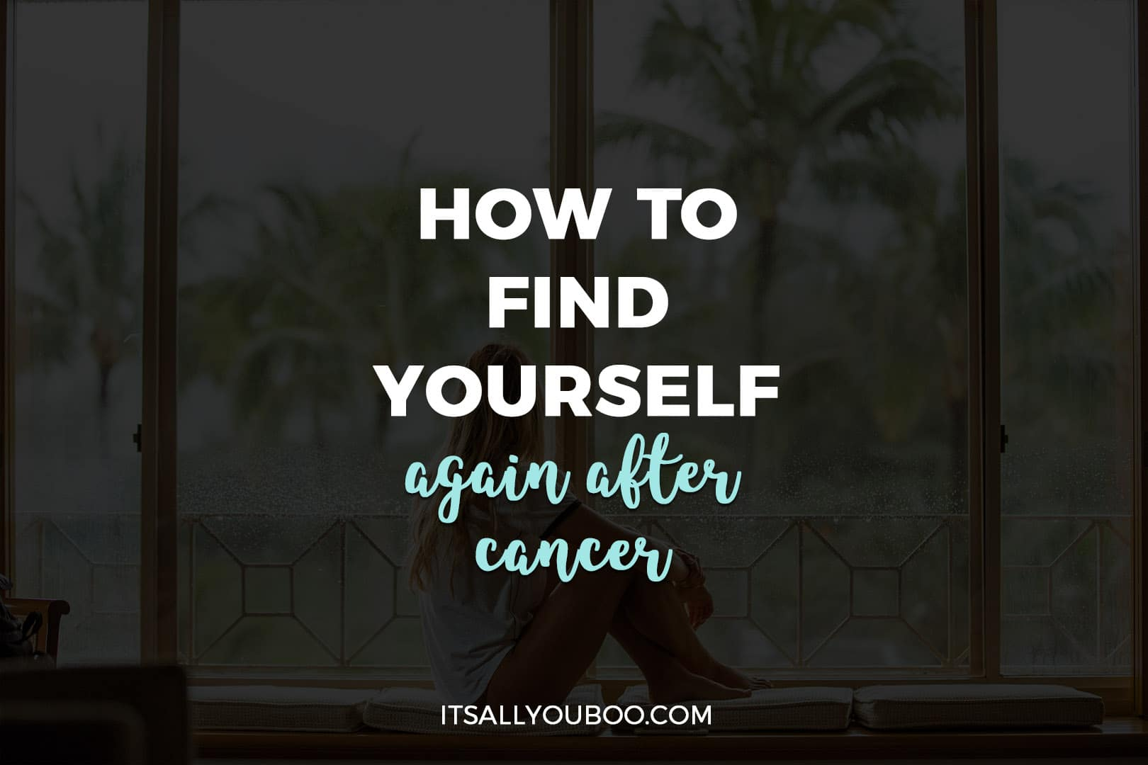 How to Find Yourself Again After Cancer