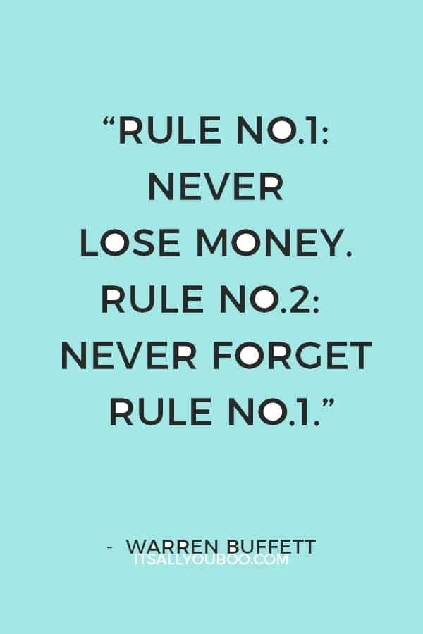 """""""Rule No.1: Never lose money. Rule No.2: Never forget rule No.1."""" – Warren Buffett"""