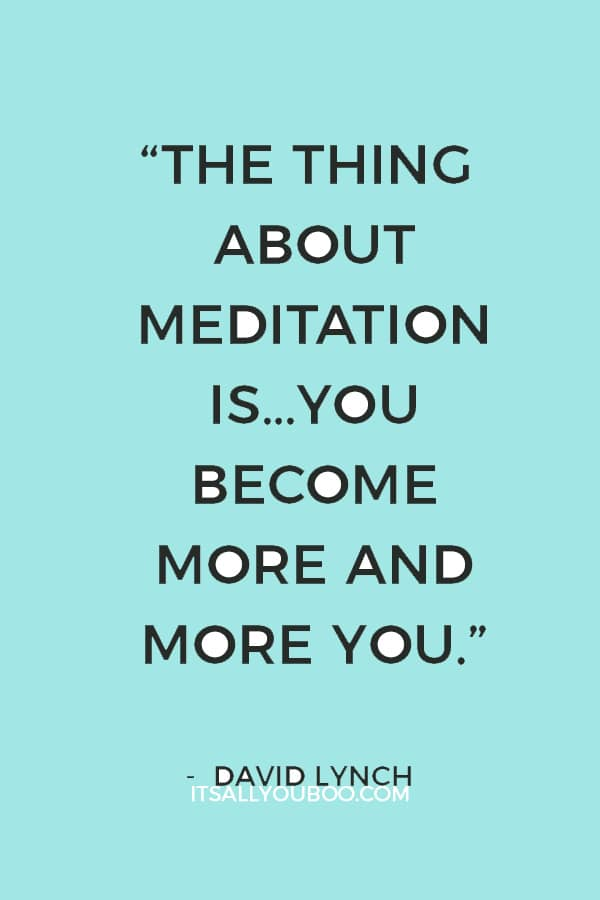"""The thing about meditation is…you become more and more you."" – David Lynch"
