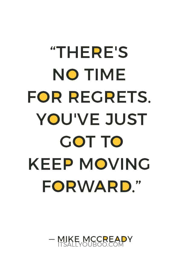 """There's no time for regrets. You've just got to keep moving forward."" — Mike McCready"