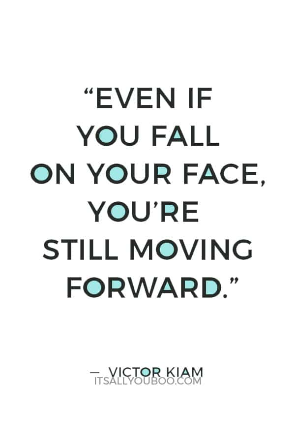"""Even if you fall on your face, you're still moving forward."" — Victor Kiam"