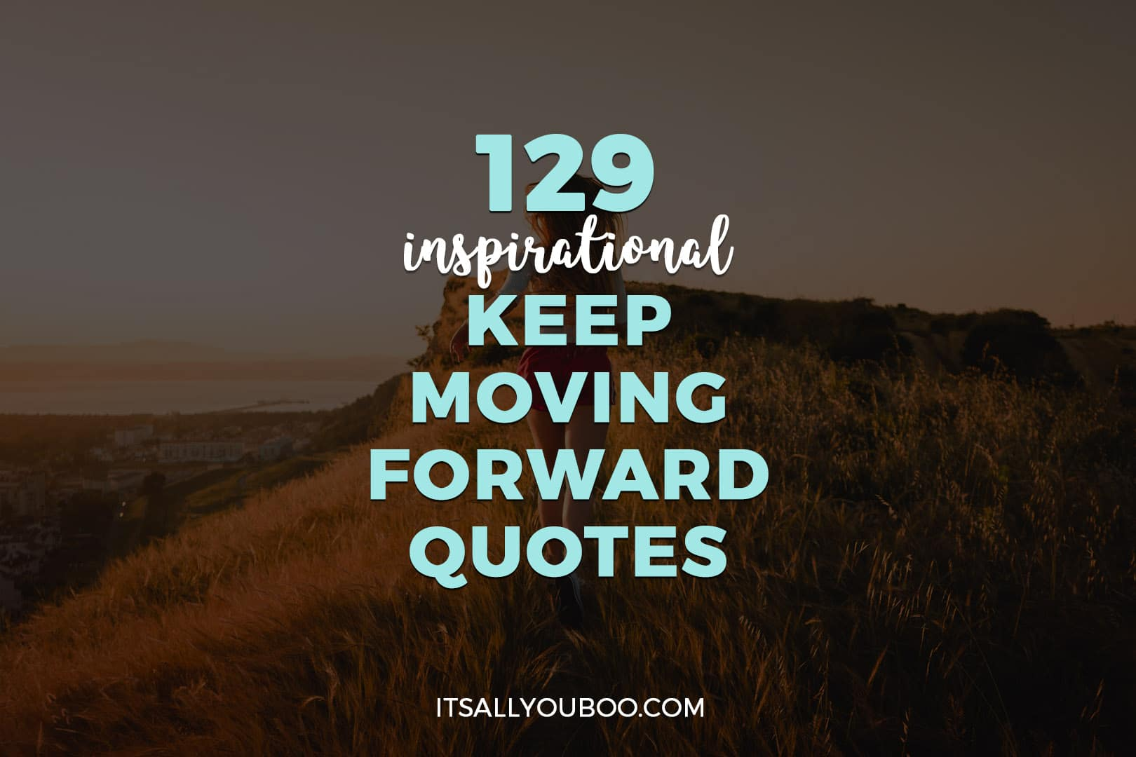129 Inspirational Keep Moving Forward Quotes
