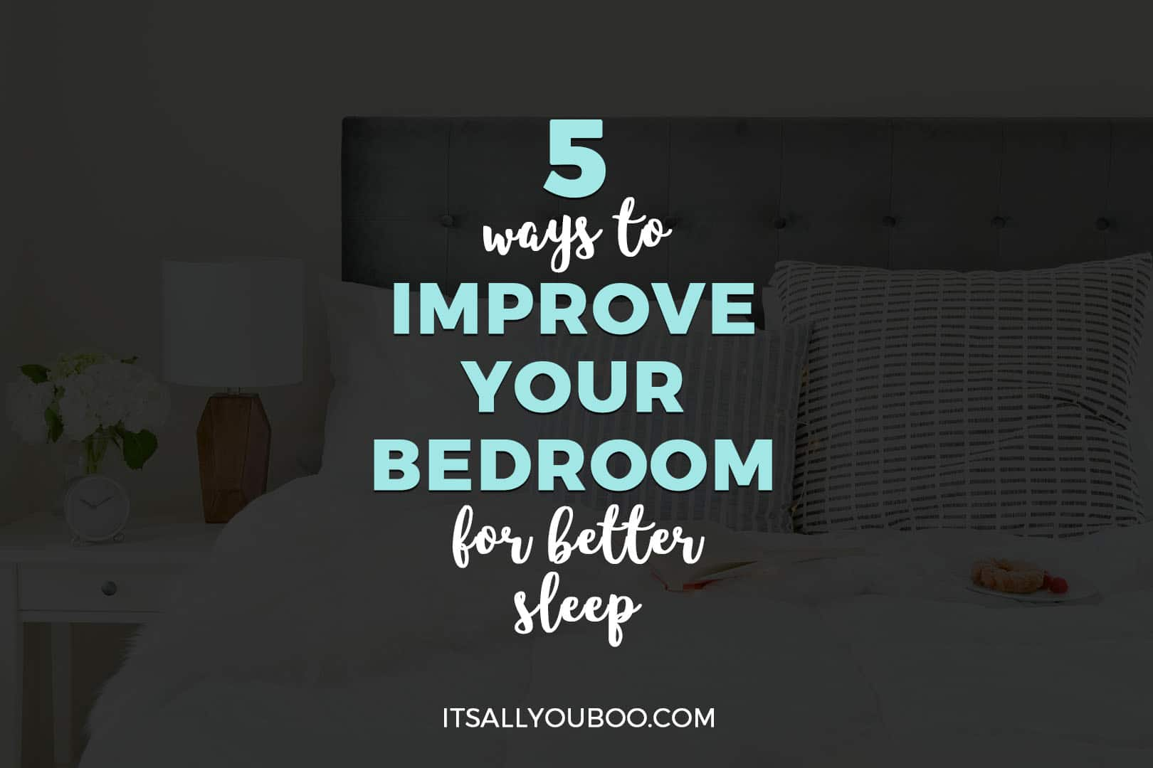 5 Ways to Improve Your Bedroom for Better Sleep