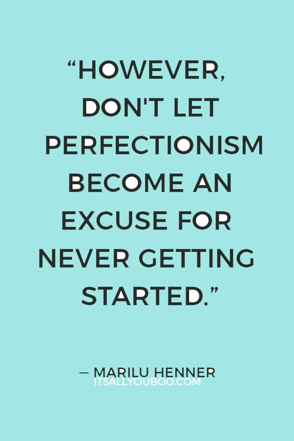"""""""However, don't let perfectionism become an excuse for never getting started."""" — Marilu Henner"""