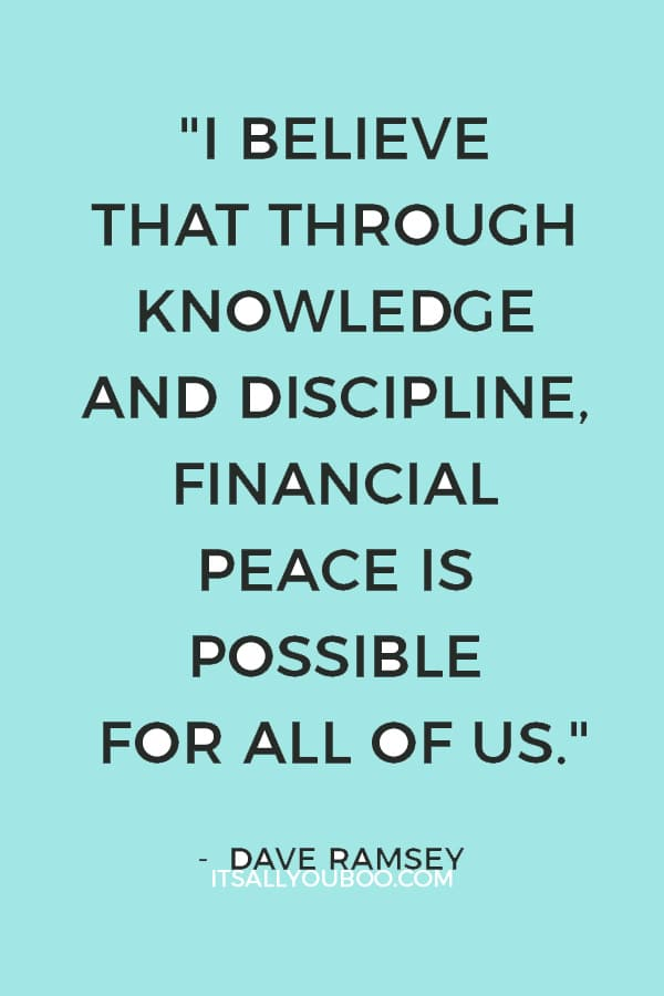 """I believe that through knowledge and discipline, financial peace is possible for all of us."" – Dave Ramsey"